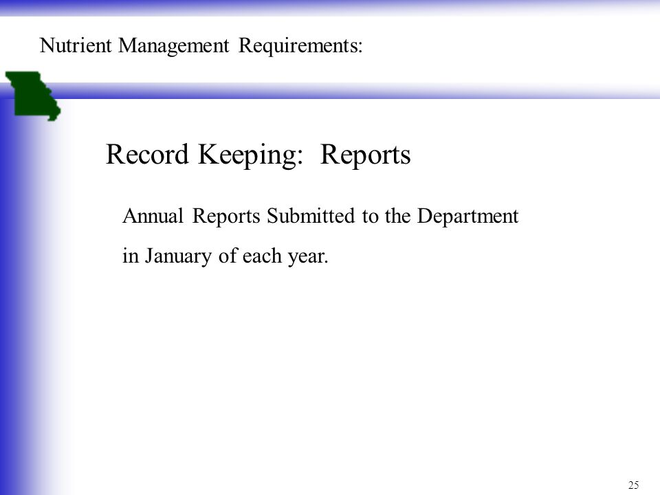 25 Nutrient Management Requirements: Record Keeping: Reports Annual Reports Submitted to the Department in January of each year.