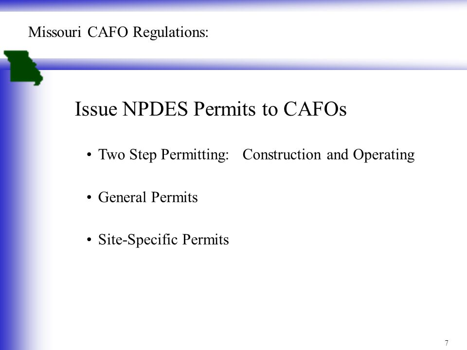 Issue NPDES Permits to CAFOs Two Step Permitting: Construction and Operating General Permits Site-Specific Permits Missouri CAFO Regulations: 7