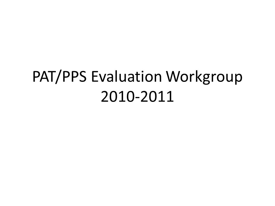 PAT/PPS Evaluation Workgroup 2010-2011
