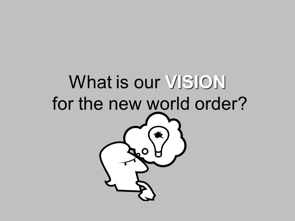 VISION What is our VISION for the new world order