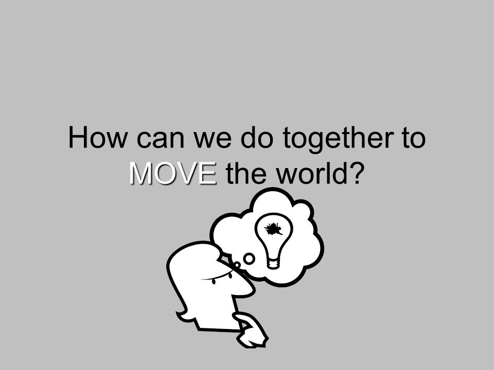 MOVE How can we do together to MOVE the world