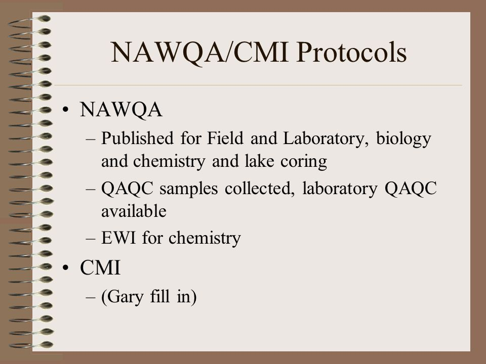 NAWQA/CMI Protocols NAWQA –Published for Field and Laboratory, biology and chemistry and lake coring –QAQC samples collected, laboratory QAQC availabl