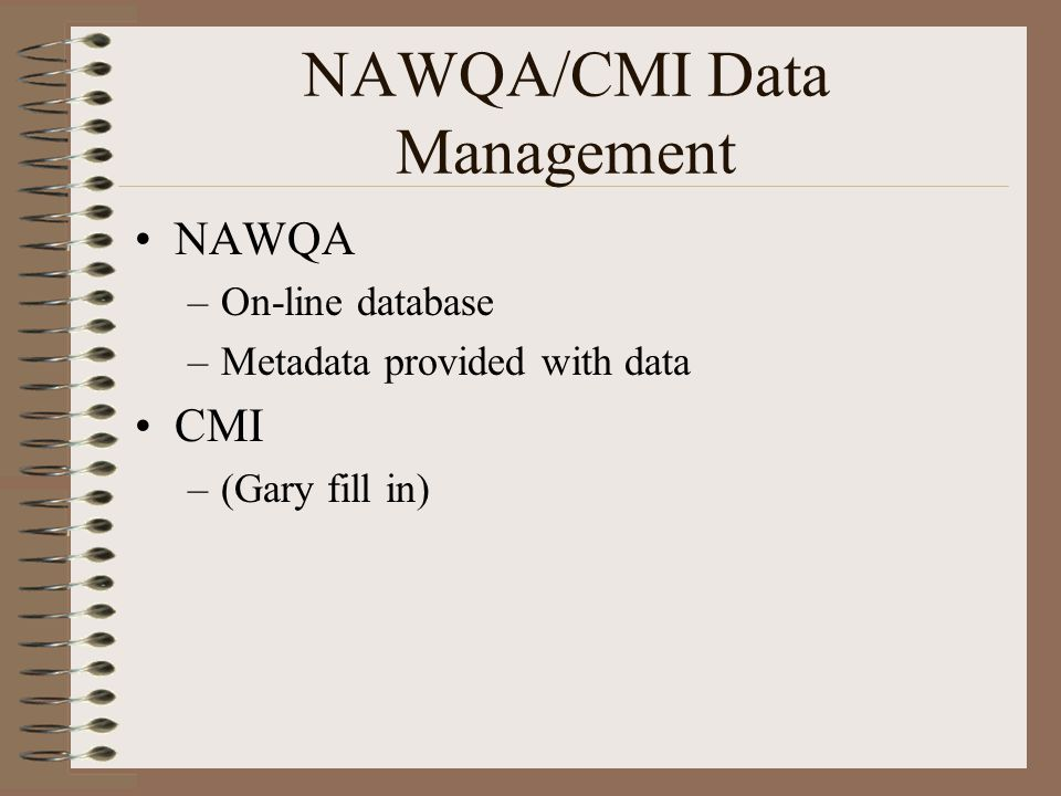 NAWQA/CMI Data Management NAWQA –On-line database –Metadata provided with data CMI –(Gary fill in)