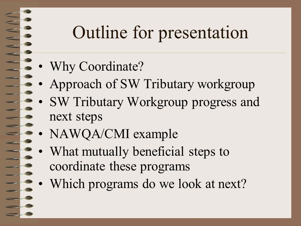 Outline for presentation Why Coordinate? Approach of SW Tributary workgroup SW Tributary Workgroup progress and next steps NAWQA/CMI example What mutu
