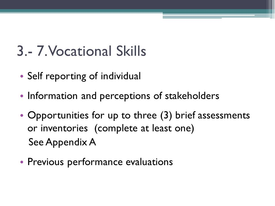 3.- 7. Vocational Skills Self reporting of individual Information and perceptions of stakeholders Opportunities for up to three (3) brief assessments