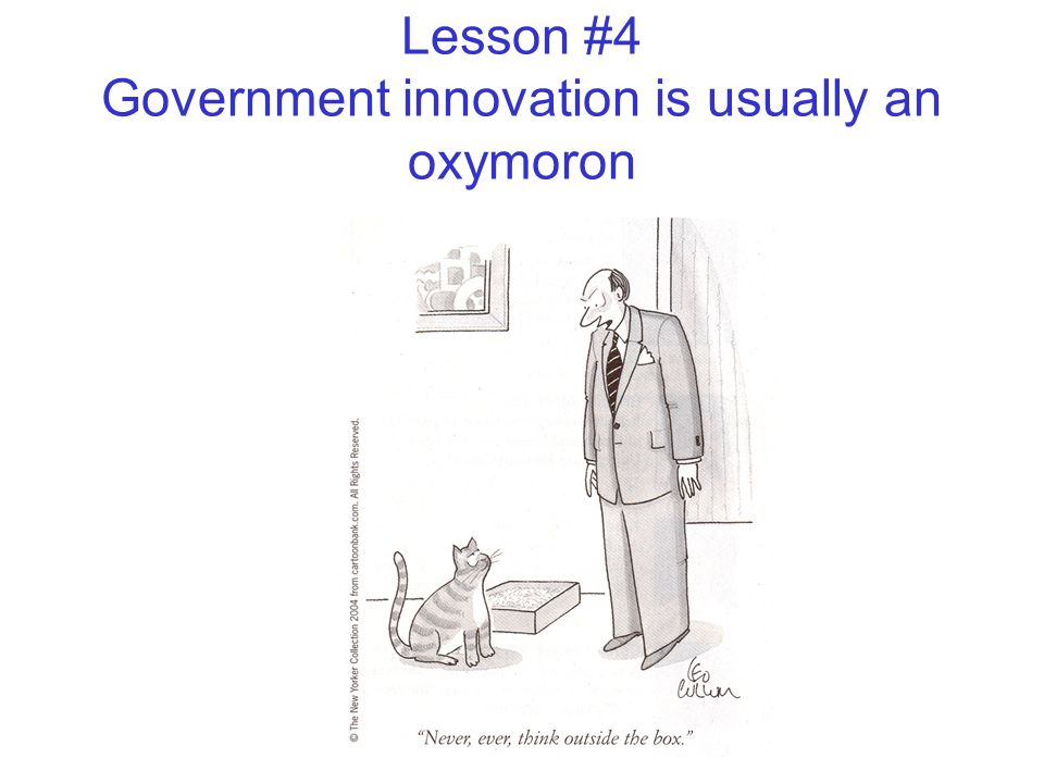 Lesson #4 Government innovation is usually an oxymoron
