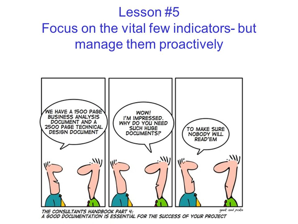 Lesson #5 Focus on the vital few indicators- but manage them proactively