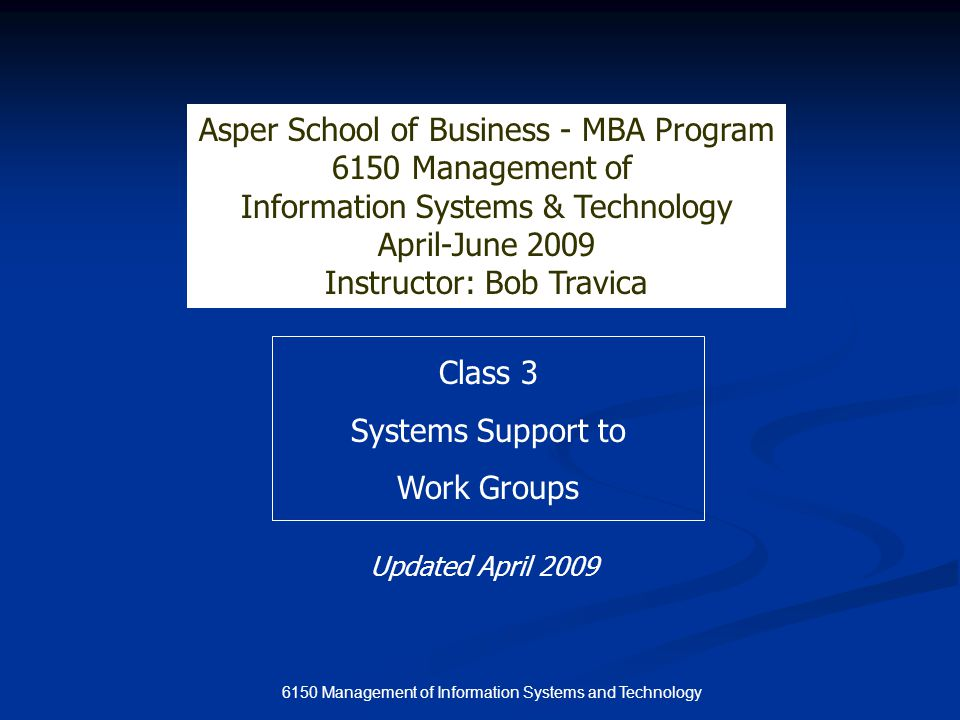 6150 Management of Information Systems and Technology Class 3 Systems Support to Work Groups Asper School of Business 9.614 Information Age Organizati