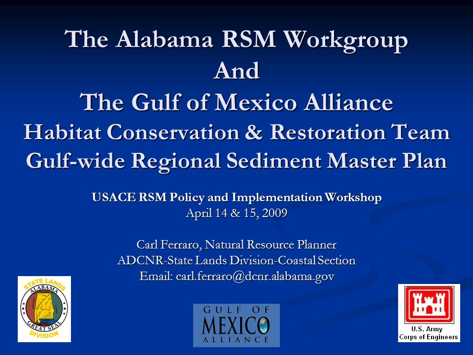 The Alabama RSM Workgroup And The Gulf of Mexico Alliance Habitat Conservation & Restoration Team Gulf-wide Regional Sediment Master Plan USACE RSM Po