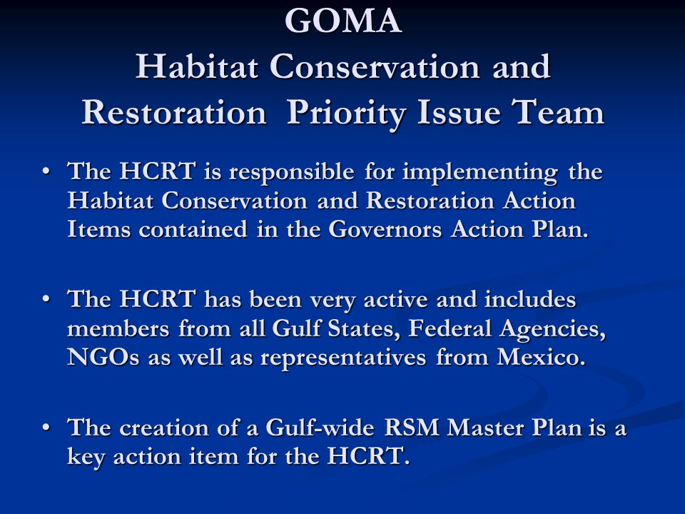 GOMA Habitat Conservation and Restoration Priority Issue Team The HCRT is responsible for implementing the Habitat Conservation and Restoration Action Items contained in the Governors Action Plan.The HCRT is responsible for implementing the Habitat Conservation and Restoration Action Items contained in the Governors Action Plan.