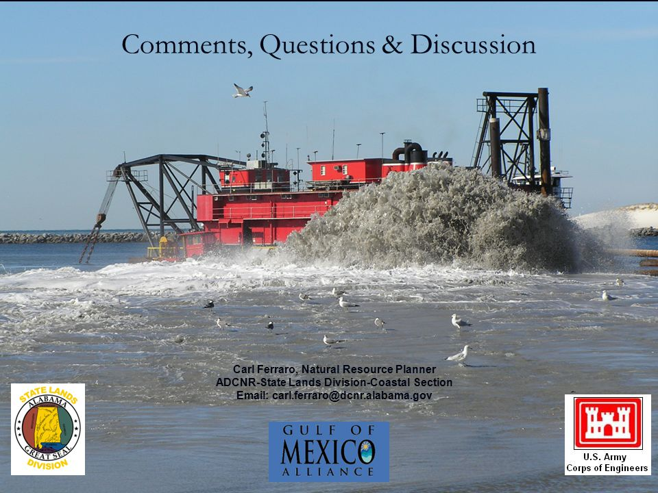Comments, Questions & Discussion Carl Ferraro, Natural Resource Planner ADCNR-State Lands Division-Coastal Section Email: carl.ferraro@dcnr.alabama.go