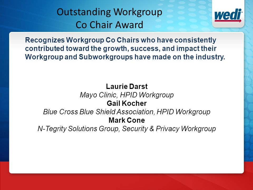 Outstanding Subworkgroup Co Chair Award Recognizes Subworkgroup Co Chairs who have consistently contributed toward the growth, success, and impact their Subworkgroup has made on the industry.