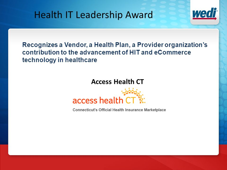 Health IT Leadership Award Recognizes a Vendor, a Health Plan, a Provider organization's contribution to the advancement of HIT and eCommerce technology in healthcare Access Health CT