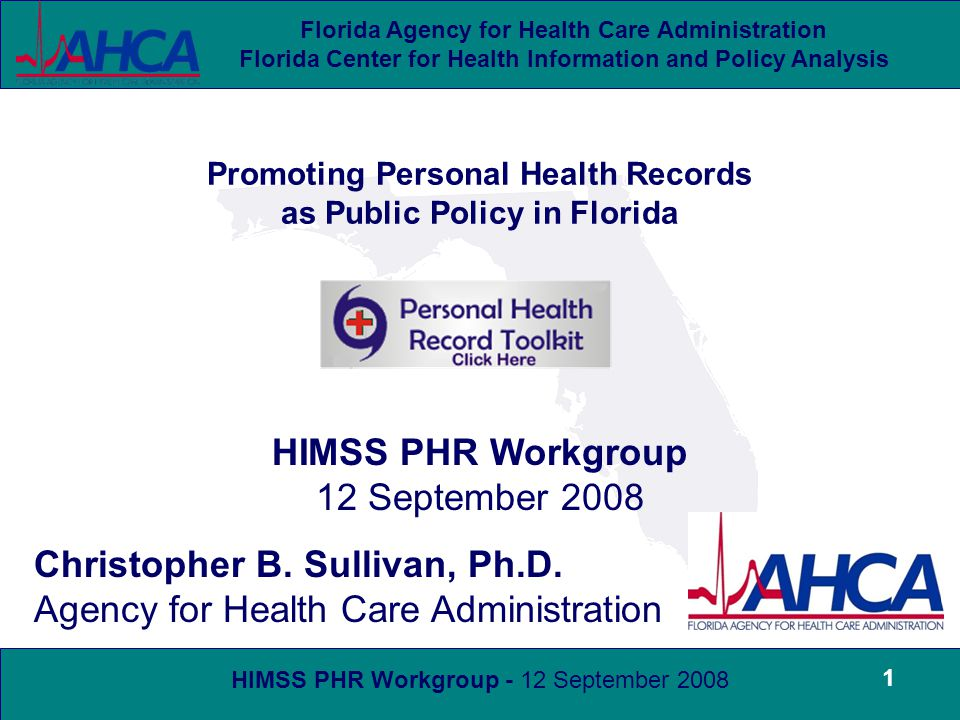 HIMSS PHR Workgroup - 12 September 2008 Florida Agency for Health Care Administration Florida Center for Health Information and Policy Analysis 1 Promoting Personal Health Records as Public Policy in Florida Christopher B.