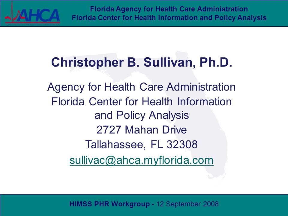 HIMSS PHR Workgroup - 12 September 2008 Florida Agency for Health Care Administration Florida Center for Health Information and Policy Analysis Christopher B.