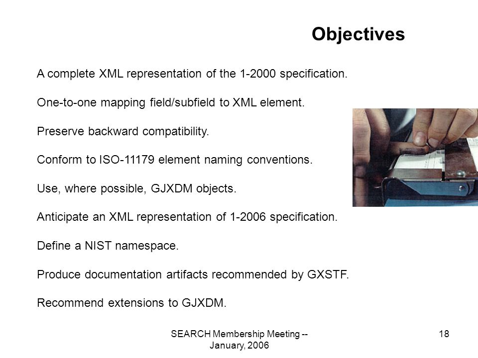SEARCH Membership Meeting -- January, 2006 18 Objectives A complete XML representation of the 1-2000 specification.