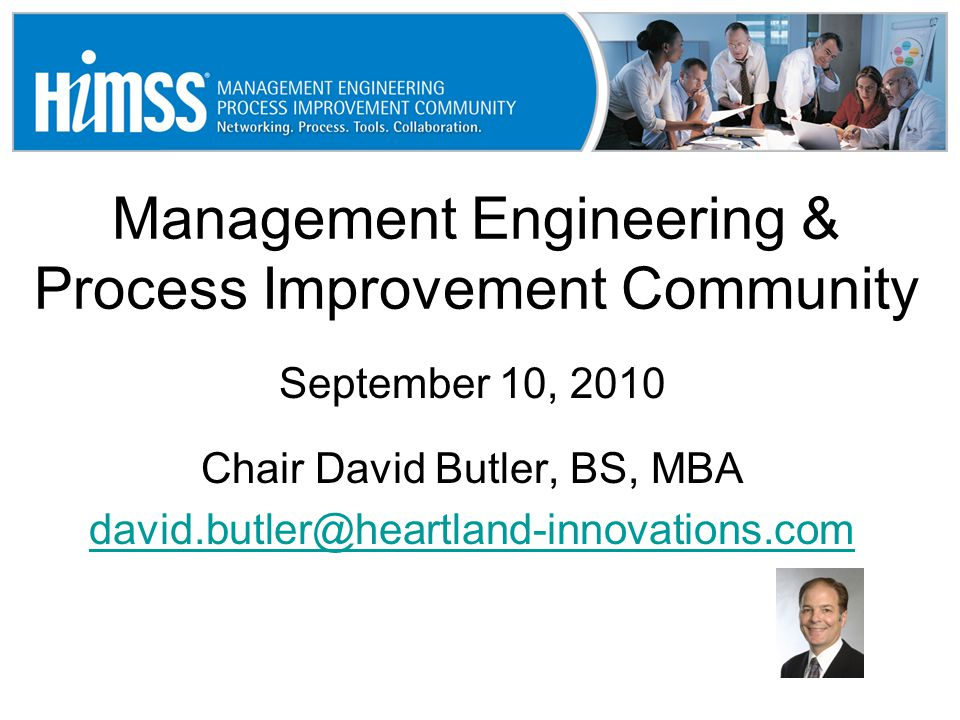 Management Engineering & Process Improvement Community September 10, 2010 Chair David Butler, BS, MBA david.butler@heartland-innovations.com