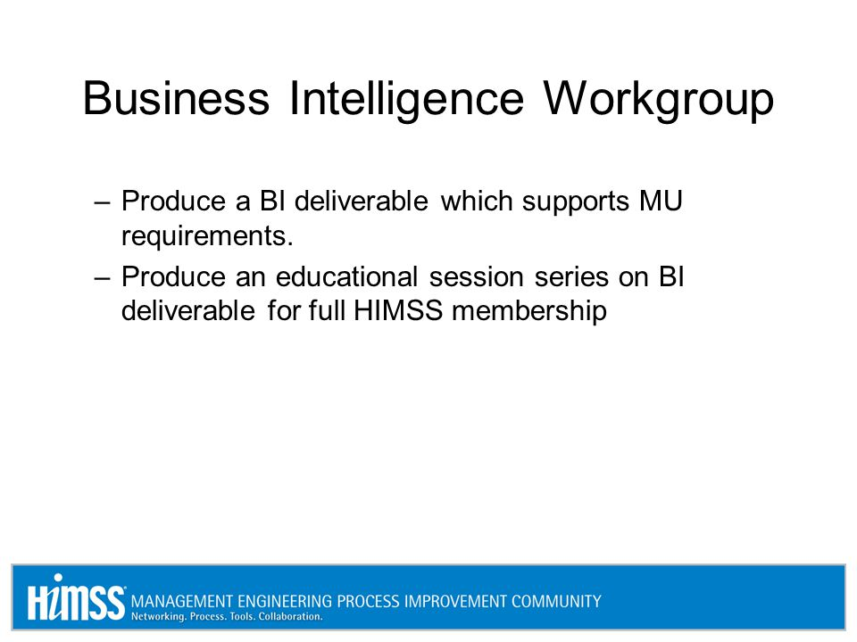 Business Intelligence Workgroup –Produce a BI deliverable which supports MU requirements.