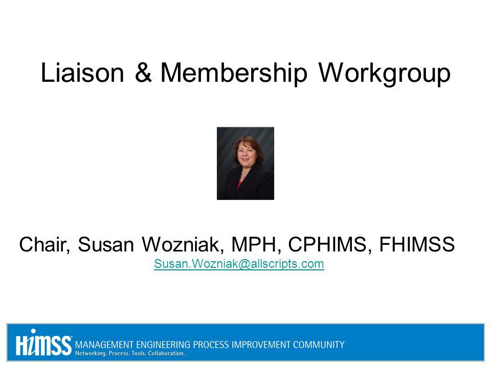 Liaison & Membership Workgroup Chair, Susan Wozniak, MPH, CPHIMS, FHIMSS Susan.Wozniak@allscripts.com