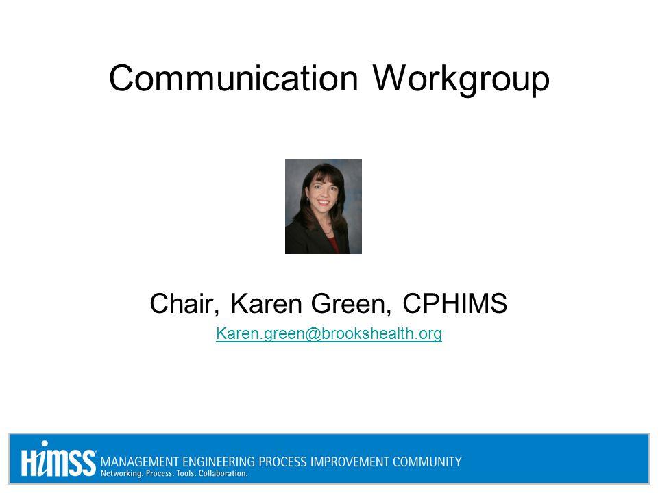 Communication Workgroup Chair, Karen Green, CPHIMS Karen.green@brookshealth.org
