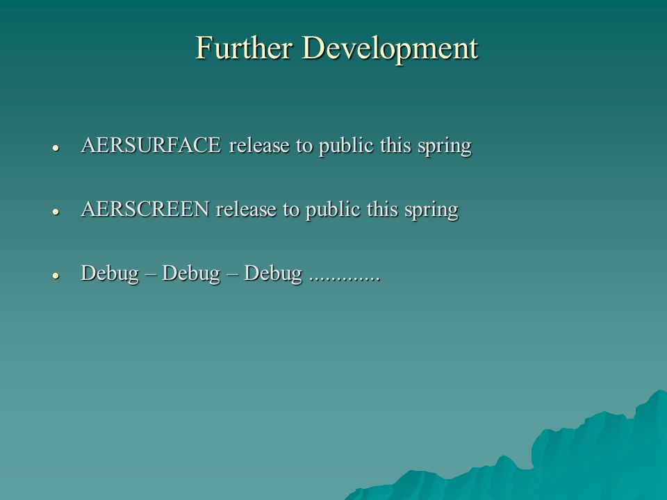 Further Development  AERSURFACE release to public this spring  AERSCREEN release to public this spring  Debug – Debug – Debug.............