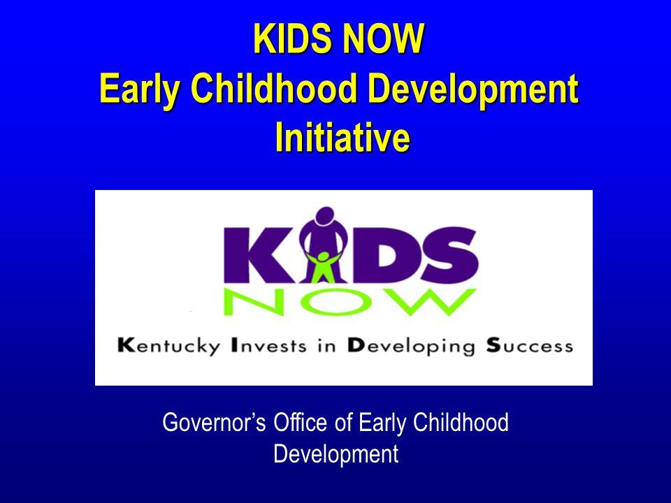 KIDS NOW Early Childhood Development Initiative Initiative Governor's Office of Early Childhood Development