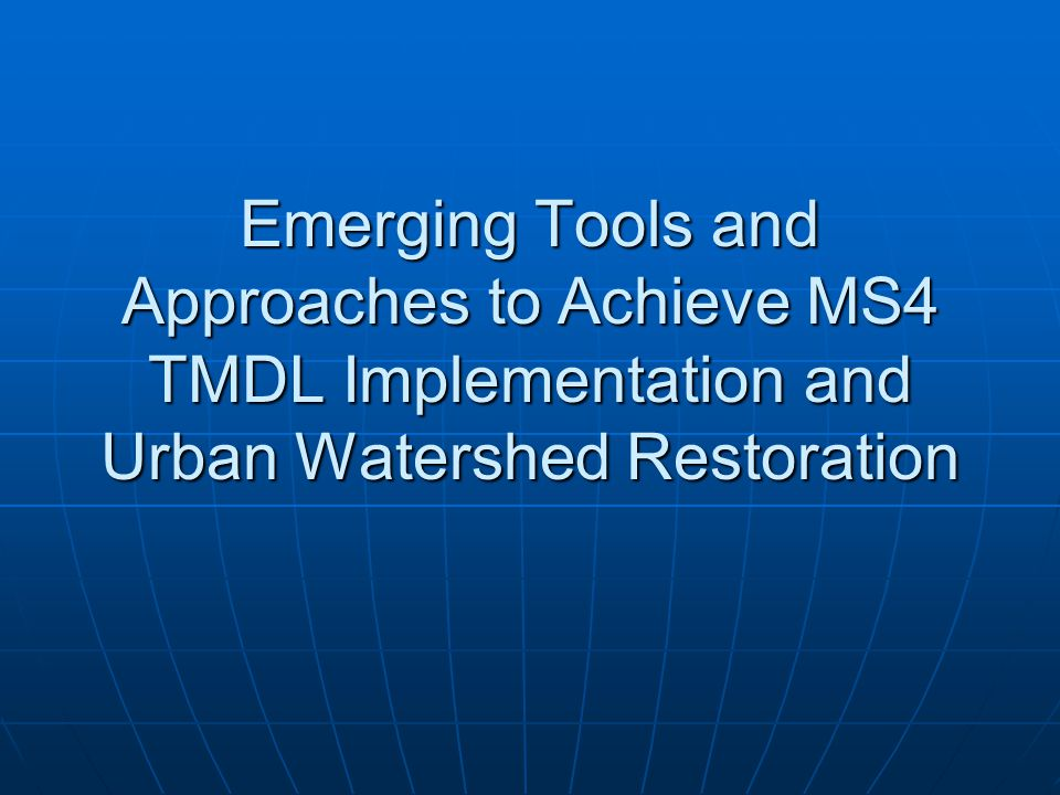 Emerging Tools and Approaches to Achieve MS4 TMDL Implementation and Urban Watershed Restoration