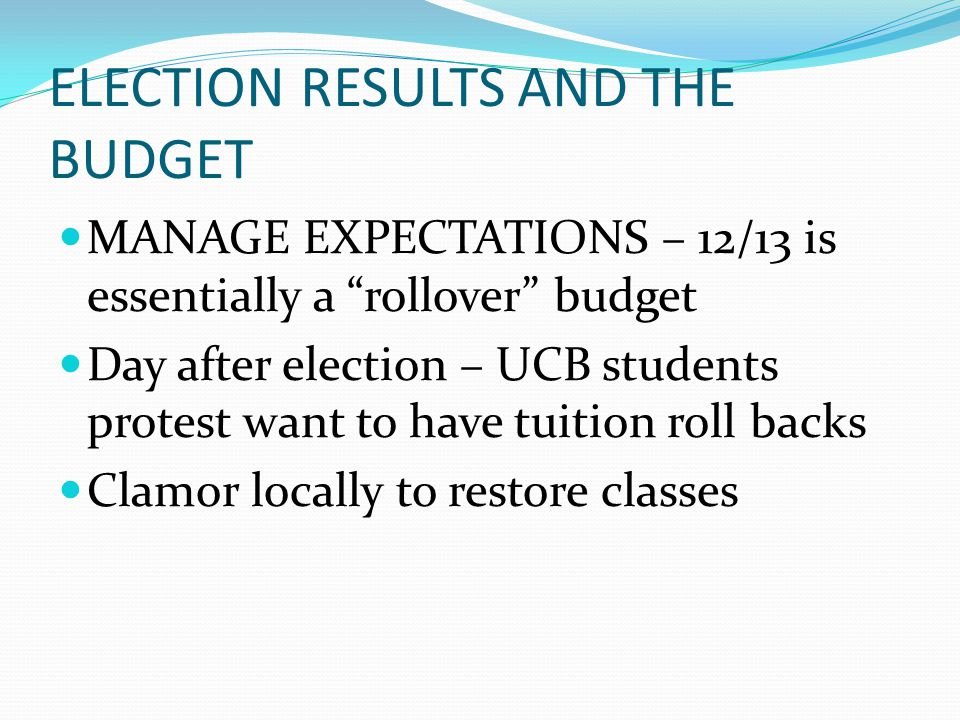 "ELECTION RESULTS AND THE BUDGET MANAGE EXPECTATIONS – 12/13 is essentially a ""rollover"" budget Day after election – UCB students protest want to have"