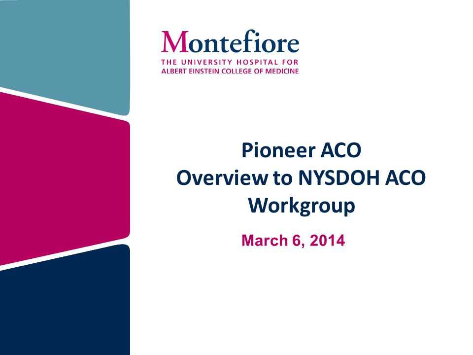 Pioneer ACO Overview to NYSDOH ACO Workgroup March 6, 2014