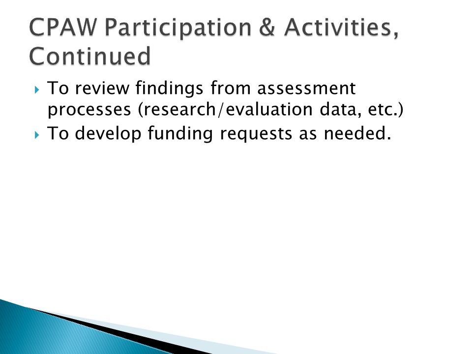  To review findings from assessment processes (research/evaluation data, etc.)  To develop funding requests as needed.