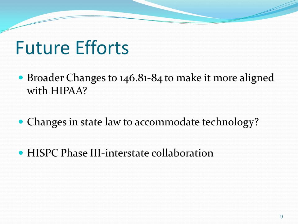 Future Efforts Broader Changes to 146.81-84 to make it more aligned with HIPAA.