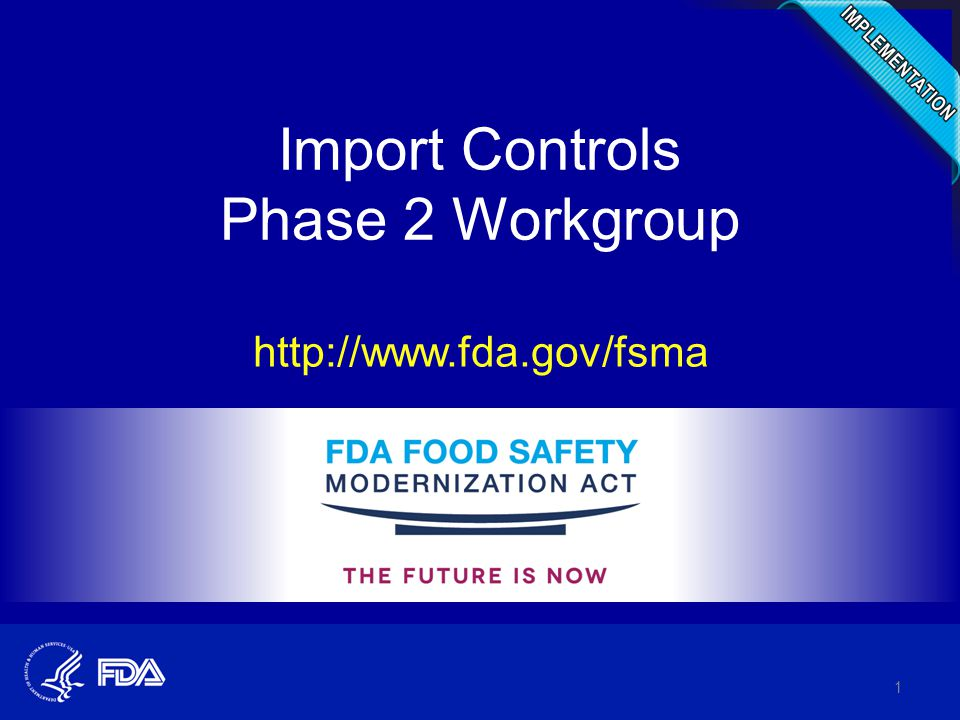 Import Controls Phase 2 Workgroup http://www.fda.gov/fsma 1