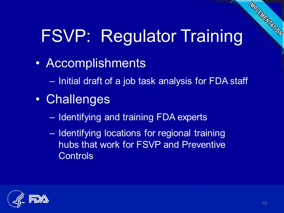 FSVP: Regulator Training Accomplishments –Initial draft of a job task analysis for FDA staff Challenges –Identifying and training FDA experts –Identif