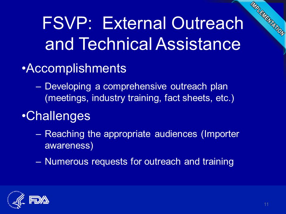 FSVP: External Outreach and Technical Assistance Accomplishments –Developing a comprehensive outreach plan (meetings, industry training, fact sheets, etc.) Challenges –Reaching the appropriate audiences (Importer awareness) –Numerous requests for outreach and training 11
