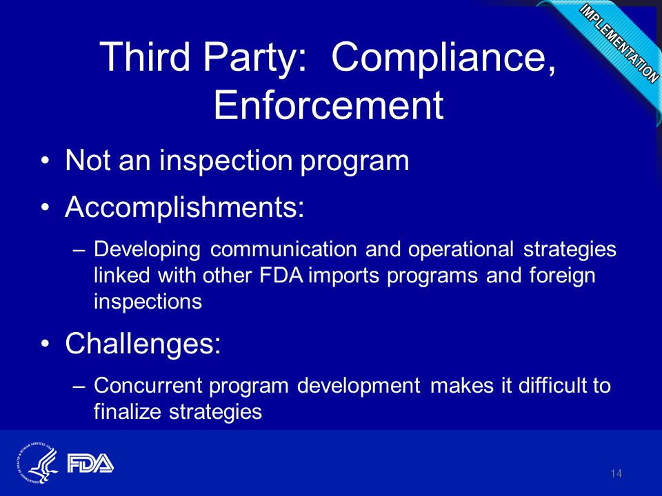 Third Party: Compliance, Enforcement Not an inspection program Accomplishments: –Developing communication and operational strategies linked with other FDA imports programs and foreign inspections Challenges: –Concurrent program development makes it difficult to finalize strategies 14
