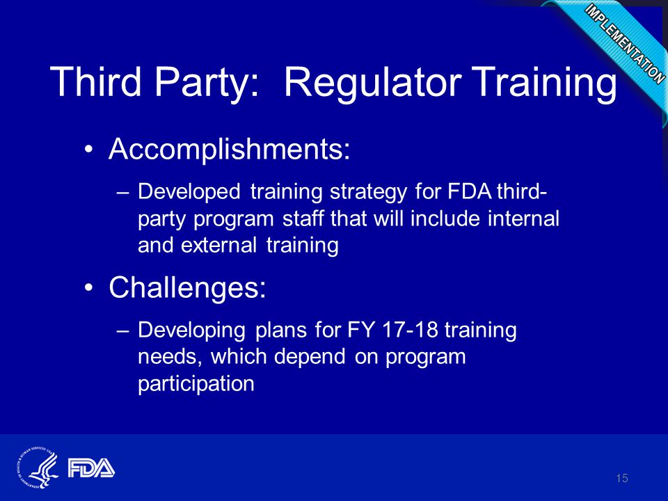 Third Party: Regulator Training Accomplishments: –Developed training strategy for FDA third- party program staff that will include internal and extern