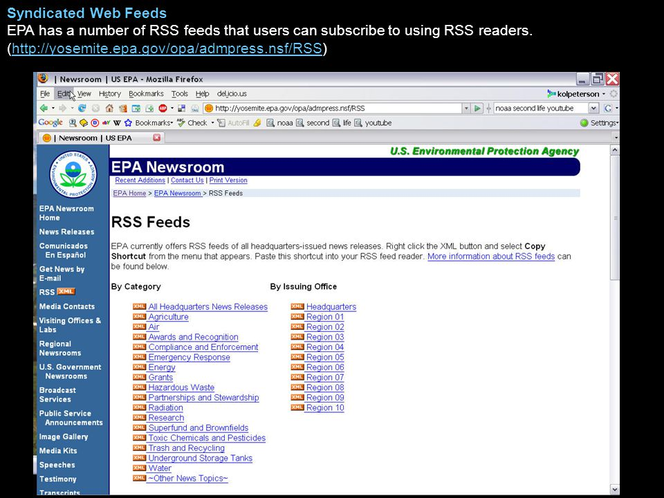 Syndicated Web Feeds EPA has a number of RSS feeds that users can subscribe to using RSS readers. (http://yosemite.epa.gov/opa/admpress.nsf/RSS)http:/