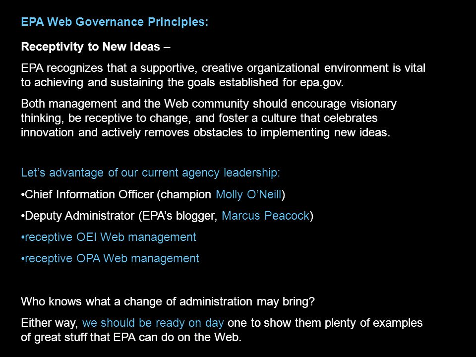 EPA Web Governance Principles: Receptivity to New Ideas – EPA recognizes that a supportive, creative organizational environment is vital to achieving