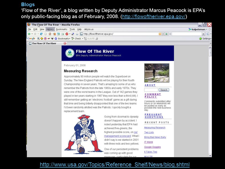 Blogs 'Flow of the River', a blog written by Deputy Administrator Marcus Peacock is EPA's only public-facing blog as of February, 2008. (http://flowof
