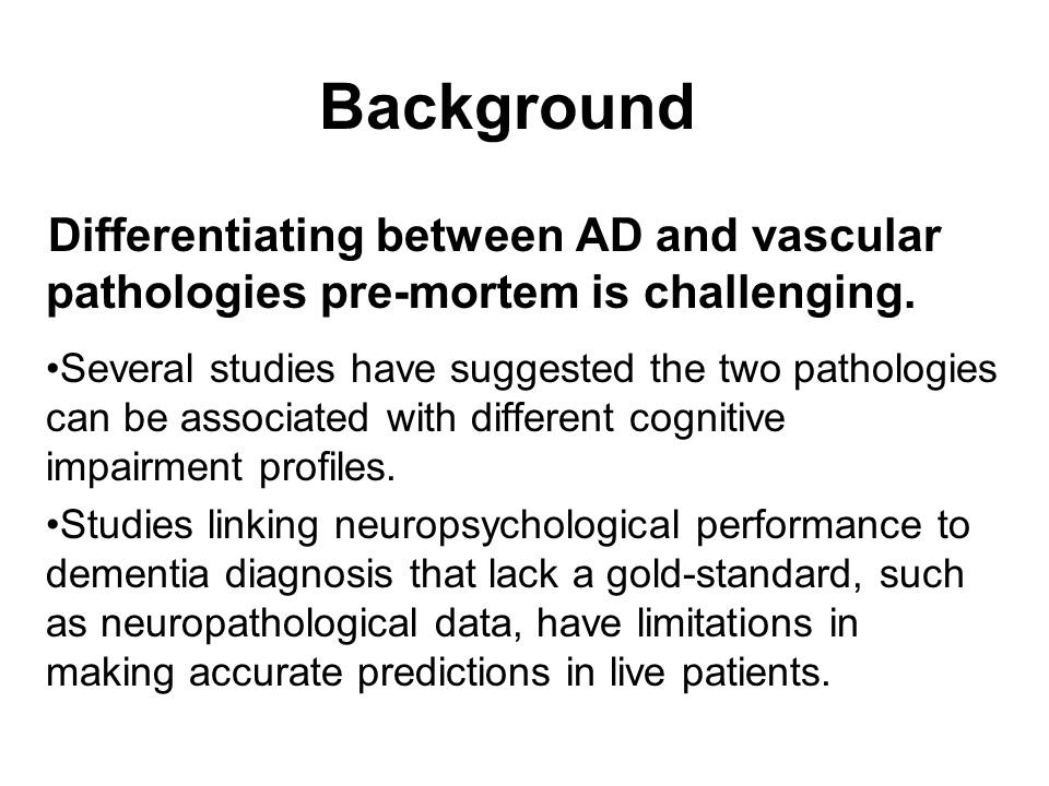 Background Differentiating between AD and vascular pathologies pre-mortem is challenging.