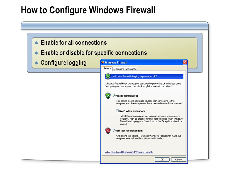 How to Configure Windows Firewall Enable for all connections Enable or disable for specific connections Configure logging Enable for all connections Enable or disable for specific connections Configure logging