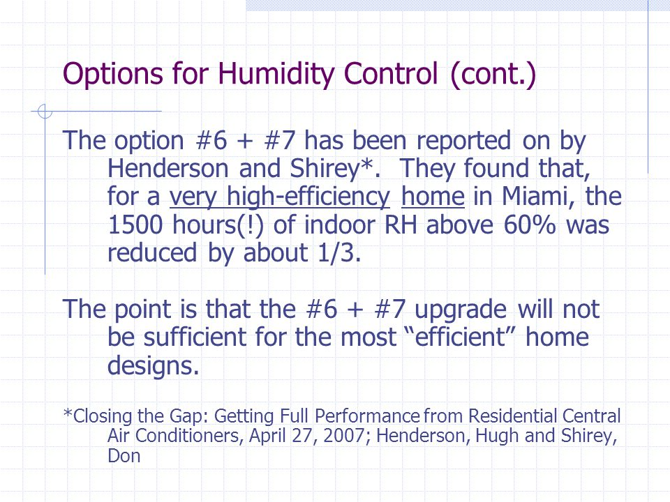 The option #6 + #7 has been reported on by Henderson and Shirey*. They found that, for a very high-efficiency home in Miami, the 1500 hours(!) of indo