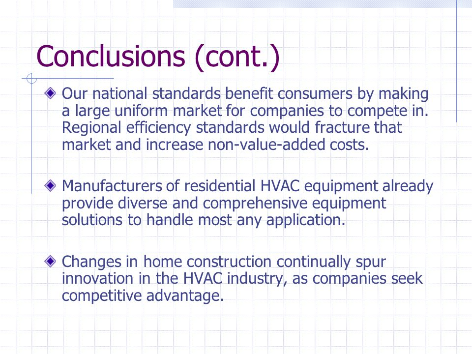 Conclusions (cont.) Our national standards benefit consumers by making a large uniform market for companies to compete in. Regional efficiency standar