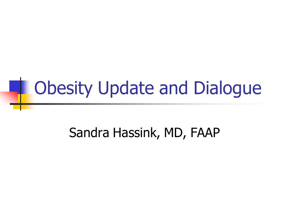 Obesity Update and Dialogue Sandra Hassink, MD, FAAP