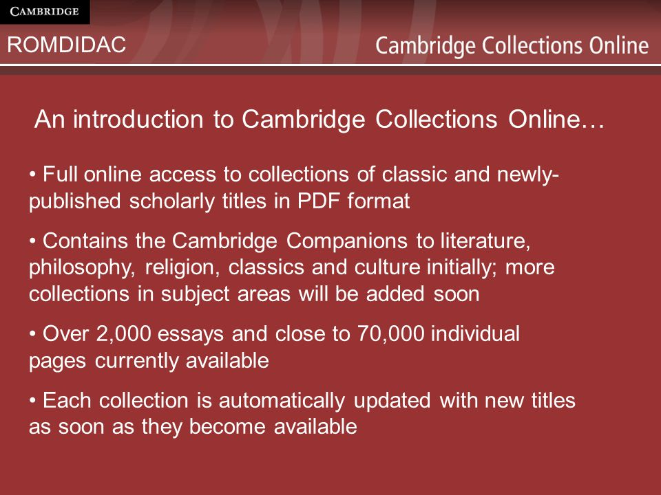 An introduction to Cambridge Collections Online… Full online access to collections of classic and newly- published scholarly titles in PDF format Cont