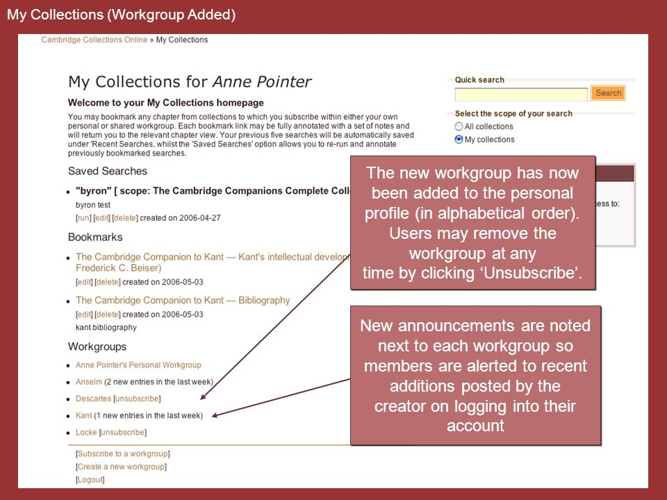 My Collections (Workgroup Added) New announcements are noted next to each workgroup so members are alerted to recent additions posted by the creator on logging into their account New announcements are noted next to each workgroup so members are alerted to recent additions posted by the creator on logging into their account The new workgroup has now been added to the personal profile (in alphabetical order).