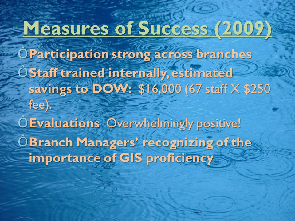 Measures of Success (2009) ÔParticipation strong across branches ÔParticipation strong across branches ÔStaff trained internally, estimated savings to DOW: $16,000 (67 staff X $250 fee).