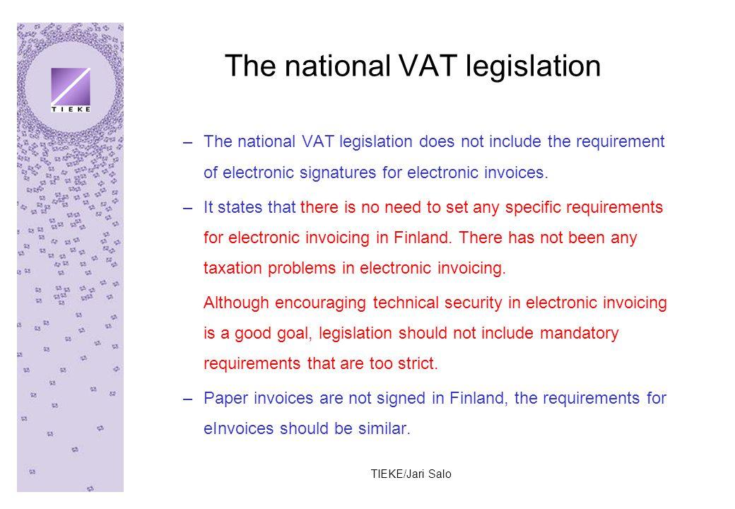 TIEKE/Jari Salo The national VAT legislation –The national VAT legislation does not include the requirement of electronic signatures for electronic invoices.