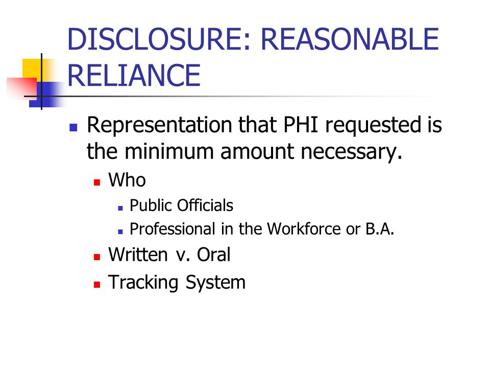 DISCLOSURE: REASONABLE RELIANCE Representation that PHI requested is the minimum amount necessary.