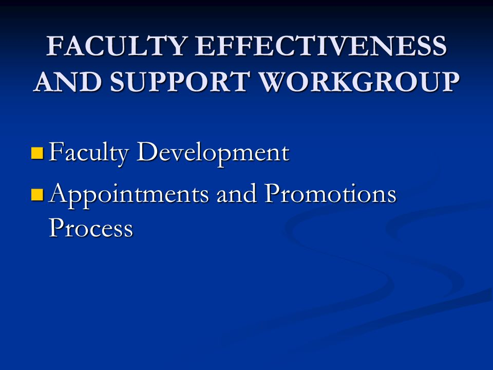FACULTY EFFECTIVENESS AND SUPPORT WORKGROUP Faculty Development Faculty Development Appointments and Promotions Process Appointments and Promotions Process